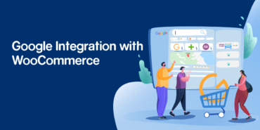 Google Integration with WooCommerce: Here is all you need to know